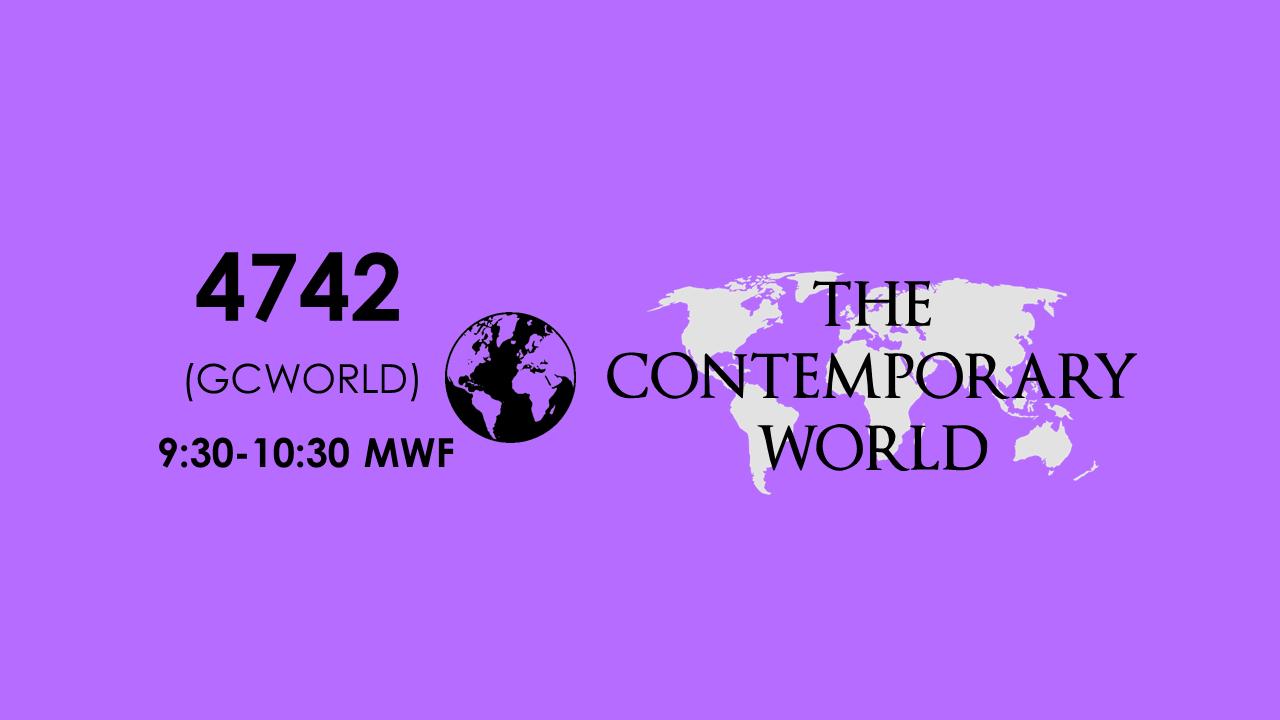 4742 The Contemporary World 3:30-5:00 MF (SEAIT BSIT 2)