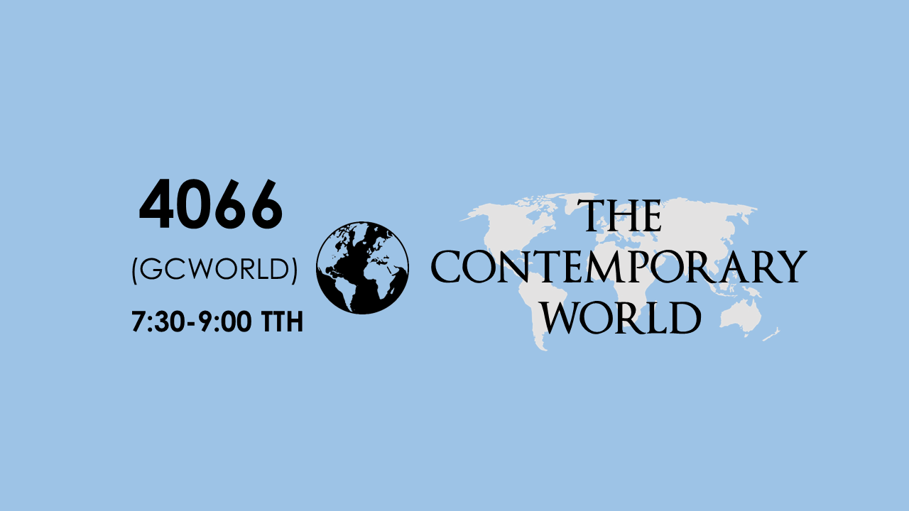 4066 The Contemporary World 7:30-9:00 TTH (SEAIT BS ECE 1)